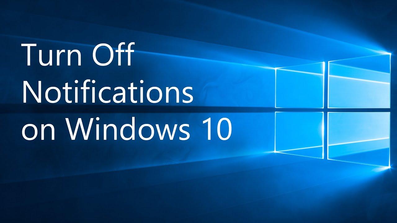 Hướng dẫn đầy đủ tất cả các cách tắt thông báo trên Windows 10
