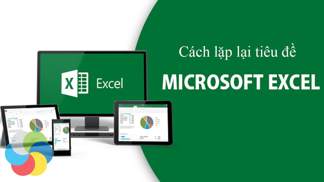 Cách lặp lại tiêu đề trong Excel khi in