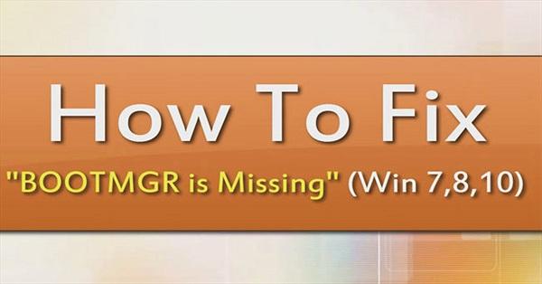 Bootmgr is missing là gì? Cách sửa lỗi bootmgr is missing trên Win 7, 8, 8.1, 10