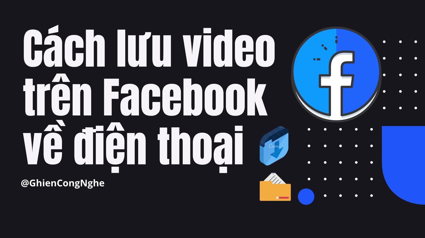 Tất tần tật cách lưu video trên Facebook về điện thoại
