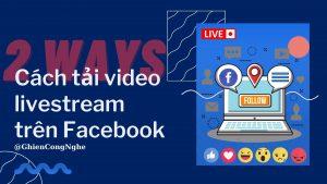2 cách tải video livestream trên Facebook không phải ai cũng biết 1