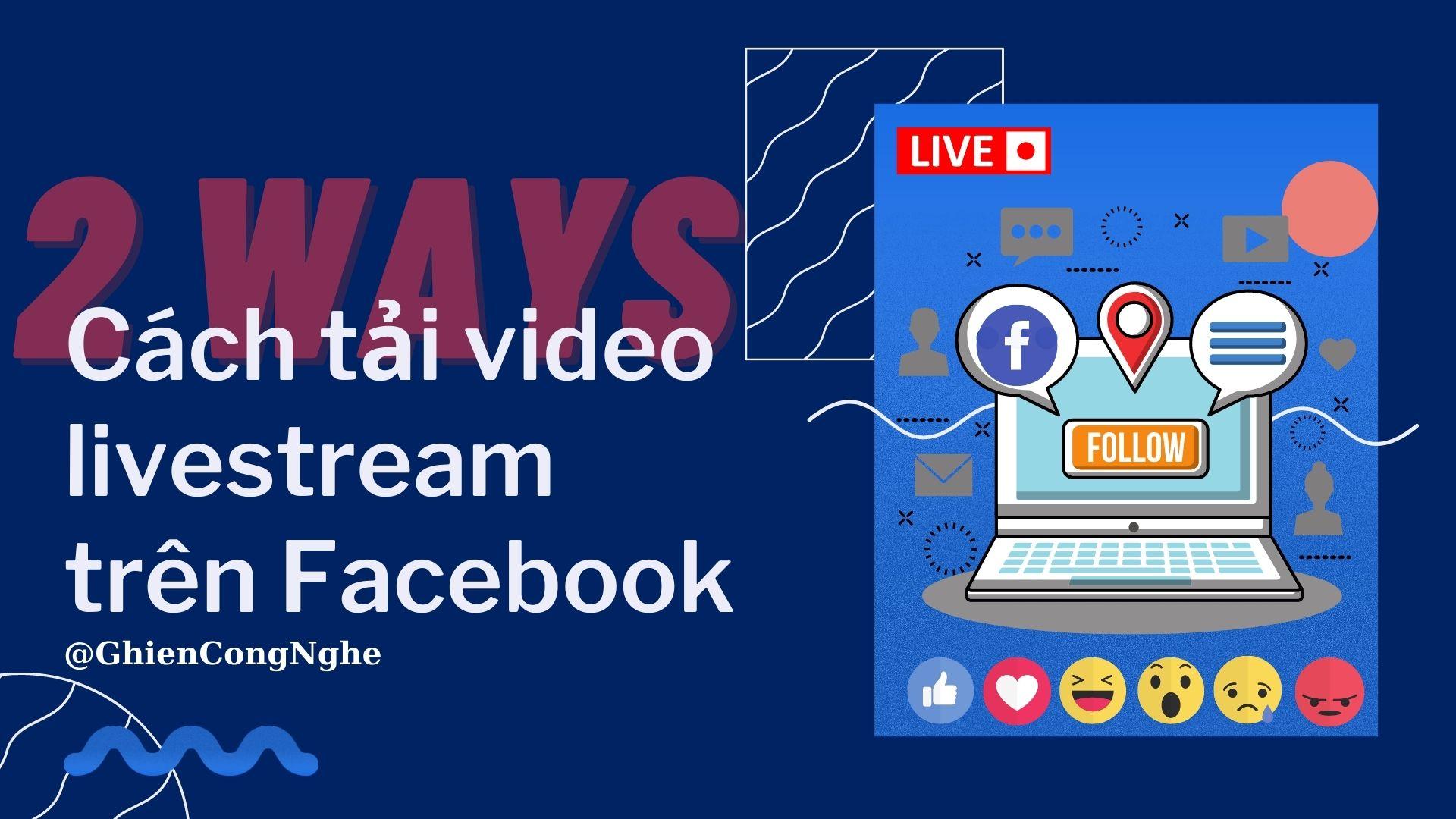 2 cách tải video livestream trên Facebook không phải ai cũng biết