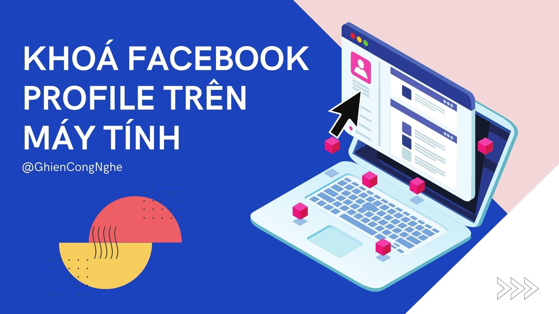 Cách khóa Facebook trên máy tính chỉ với 6 bước đơn giản