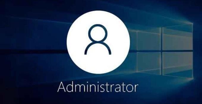 Cách bật Administrator Windows 10 để truy cập vào vùng cấm