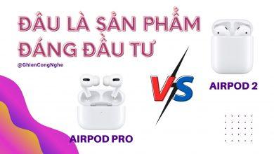 So sánh Apple AirPods 2 và AirPods Pro: Đâu là sản phẩm đáng đầu tư? 17