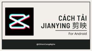 cách tải Jianying Android
