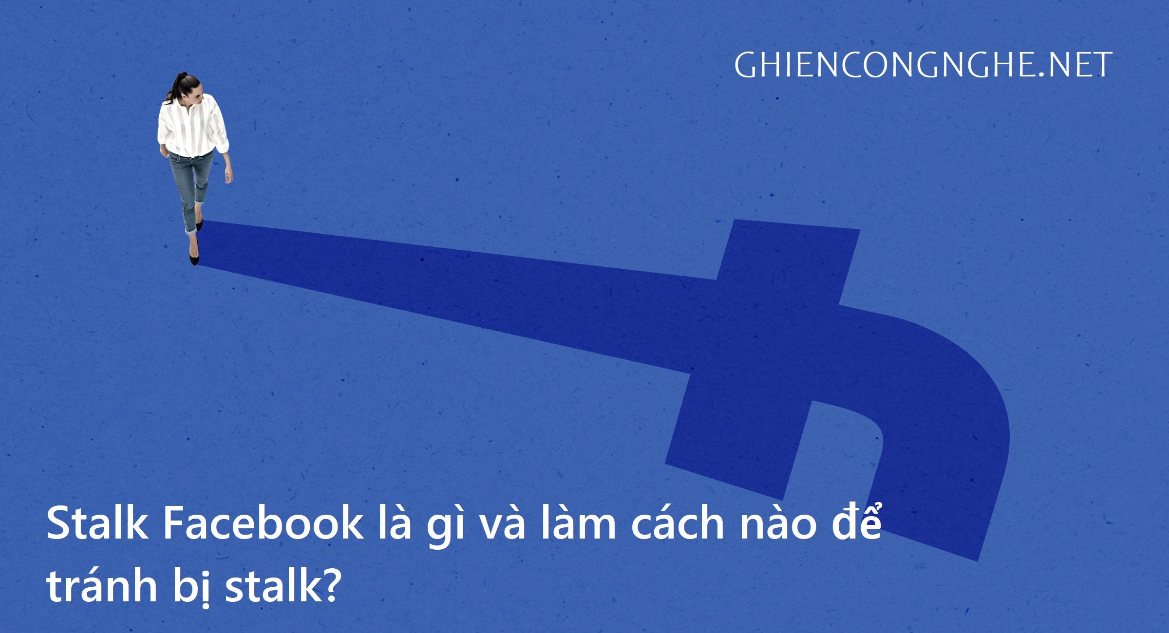 Stalk Facebook là gì, làm cách nào để tránh bị stalk? 1
