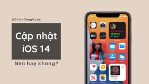 Có nên lên iOS 14