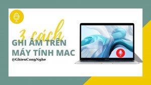 ghi âm trên máy tính Mac