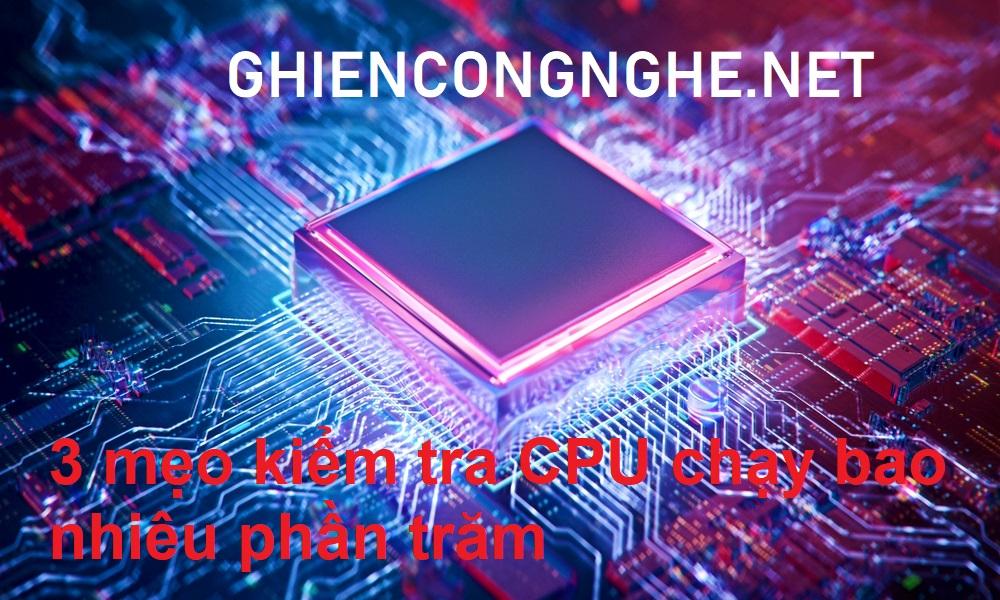 Bạn đã biết 3 mẹo kiểm tra CPU chạy bao nhiêu phần trăm này chưa? 1