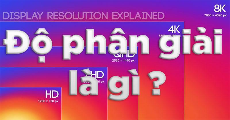 Độ phân giải là gì? Và 4 điều cơ bản bạn cần biết về nó