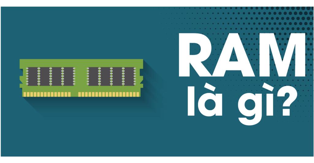 Cùng tìm hiểu RAM là gì nhé.