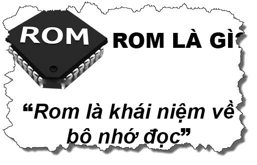 ROM là gì? Phân loại ROM và những tính năng nổi bật của chúng 1