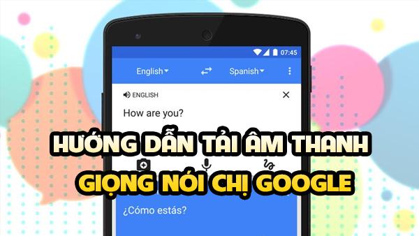 cách lấy giọng chị google trên điện thoại