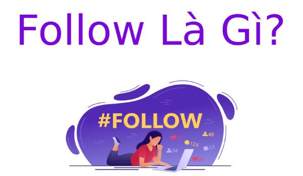 Follow là gì? Những lợi ích mà Follow mang lại ai cũng cần biết