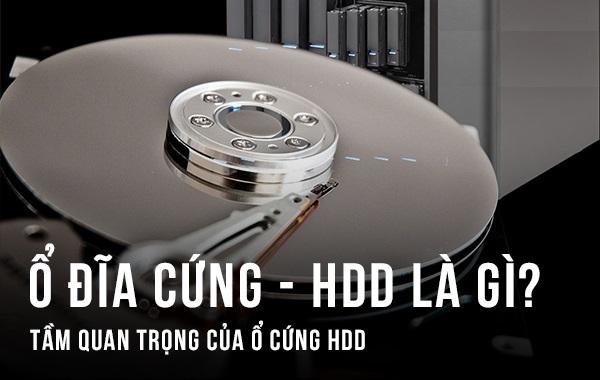 HDD là gì? Cấu tạo, phân loại và nguyên lý hoạt động của HDD bạn nên biết