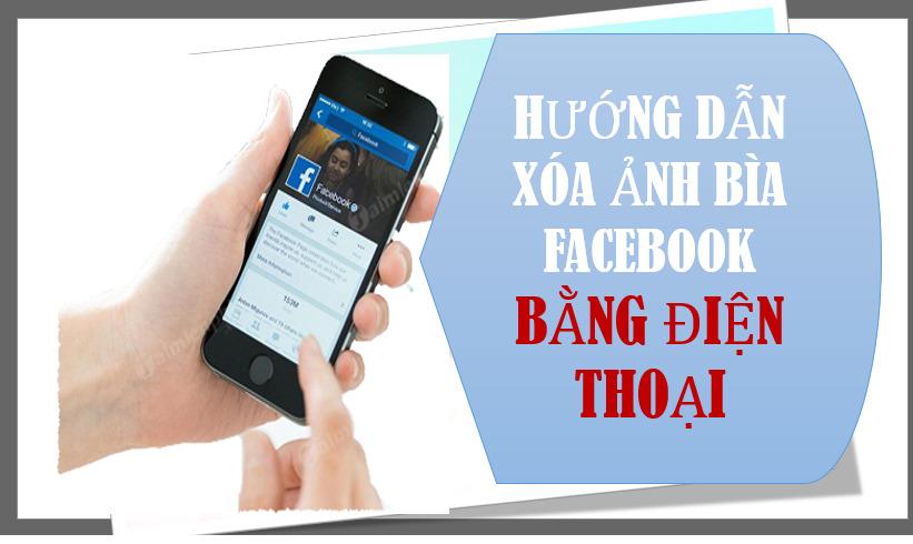Hướng dẫn cách xóa ảnh bìa Facebook trên điện thoại chỉ trong 3 bước cơ bản