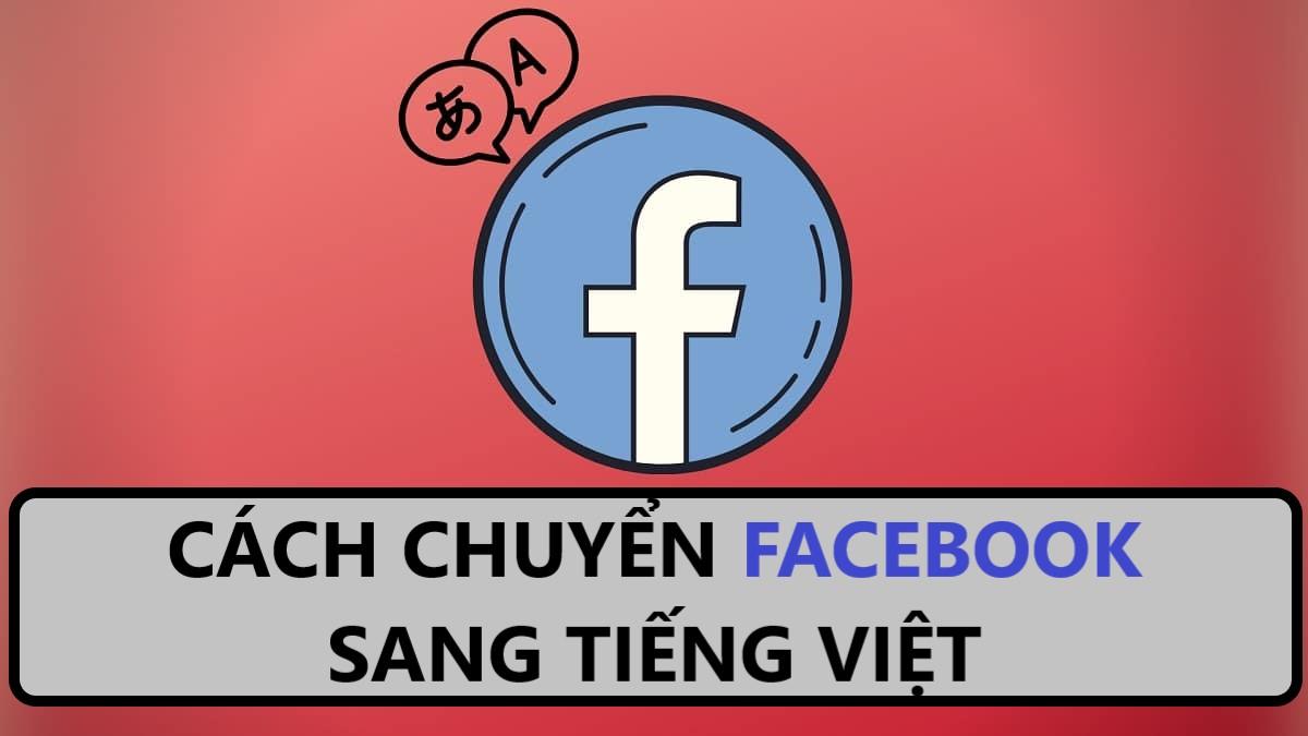 Đổi Tiếng Việt trên Facebook cho điện thoại chưa bao giờ dễ đến vậy