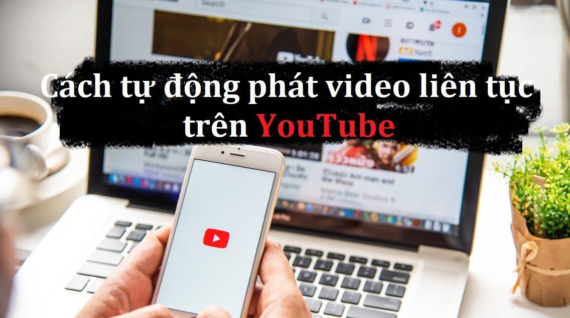 cach phat video lien tuc tren youtube