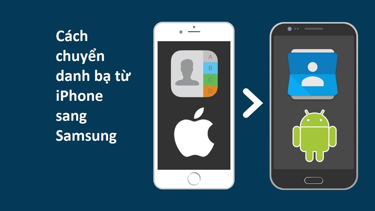 Nhà tôi 3 đời chuyển danh bạ từ iPhone sang Samsung không thiếu một số nào