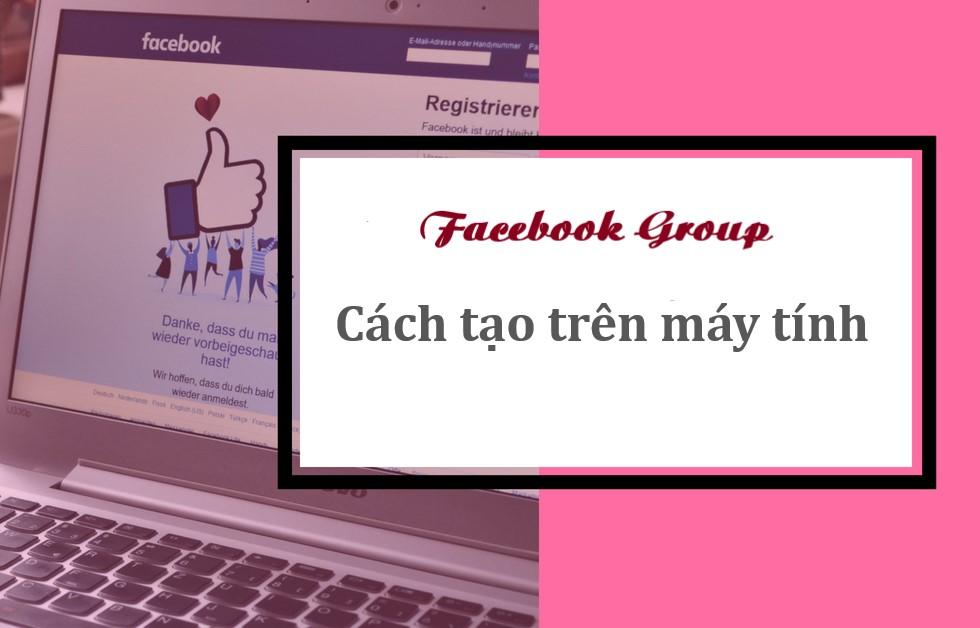 Cách tạo nhóm trên Facebook bằng máy tính cập nhật 2021