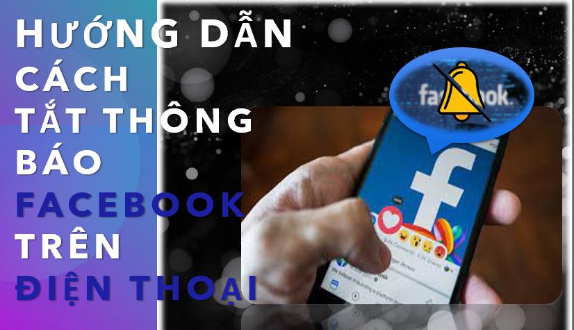 Chi tiết các bước hướng dẫn cách tắt thông báo Facebook trên điện thoại