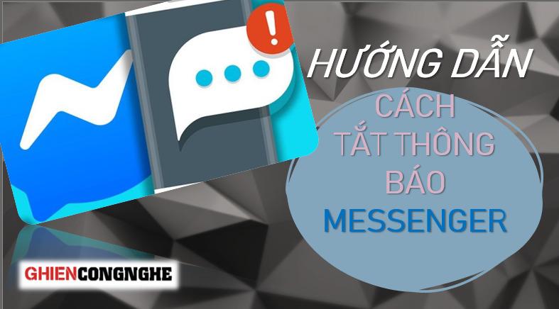 Hướng dẫn tắt thông báo Messenger cực hiệu quả ai cũng cần biết