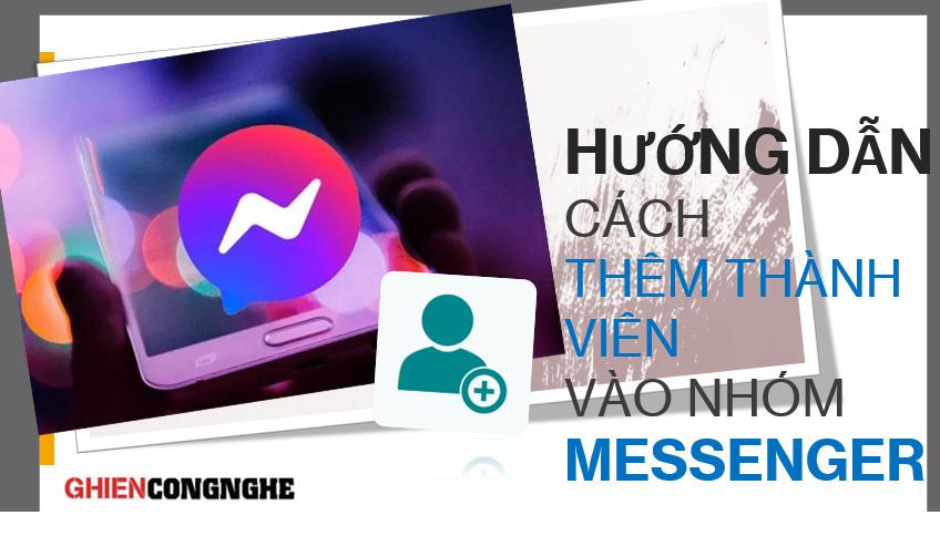 Hướng dẫn cách thêm thành viên vào nhóm Messenger vô cùng đơn giản