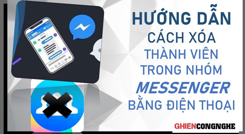 Hướng dẫn cách xóa thành viên trong nhóm Messenger bằng điện thoại 2021