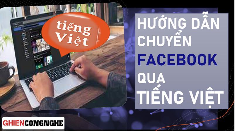 Hướng dẫn từng bước chuyển Facebook sang Tiếng Việt, ai cũng sẽ làm được