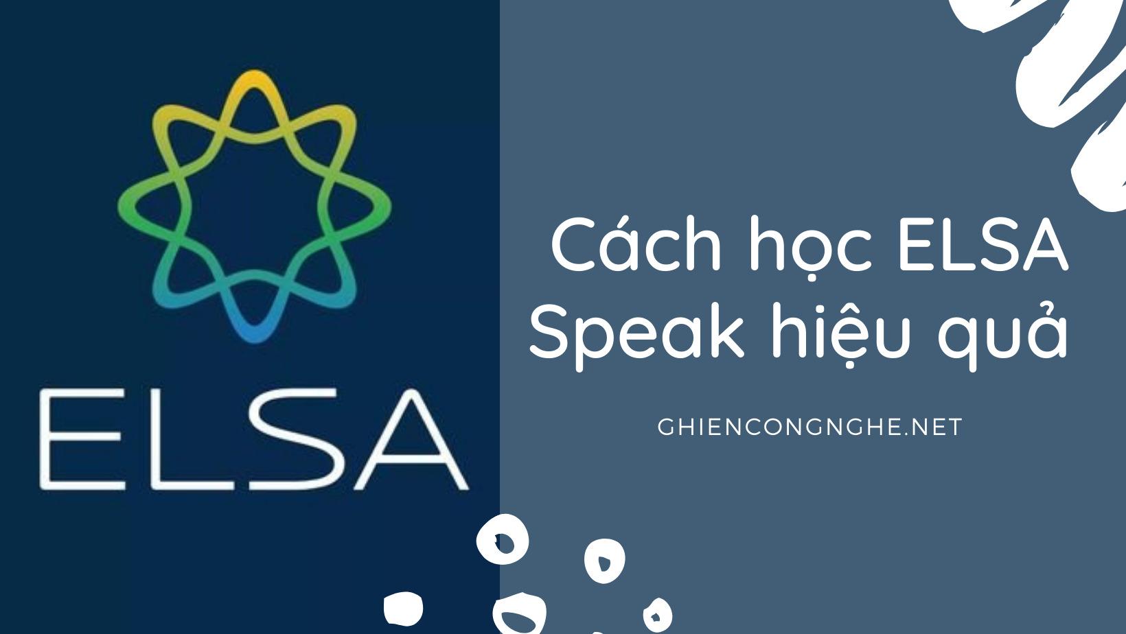 Cách học ELSA Speak hiệu quả để đưa kĩ năng tiếng Anh của bạn lên tầm cao mới