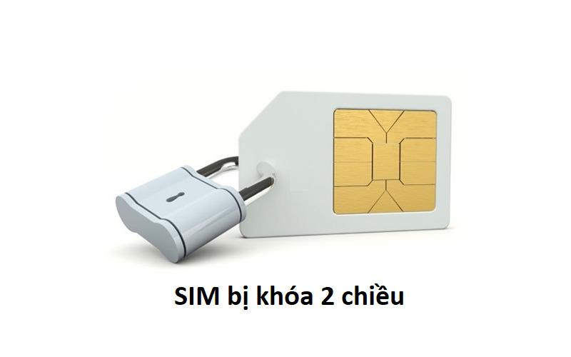 SIM bị khóa 2 chiều thì làm sao? Nhận ngay cách xử lí nhanh chóng và đơn giản