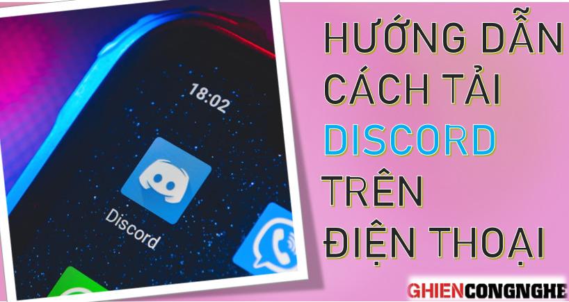 Hướng dẫn chi tiết cách tải Discord trên điện thoại . Thỏa sức call bạn bè mọi lúc mọi nơi