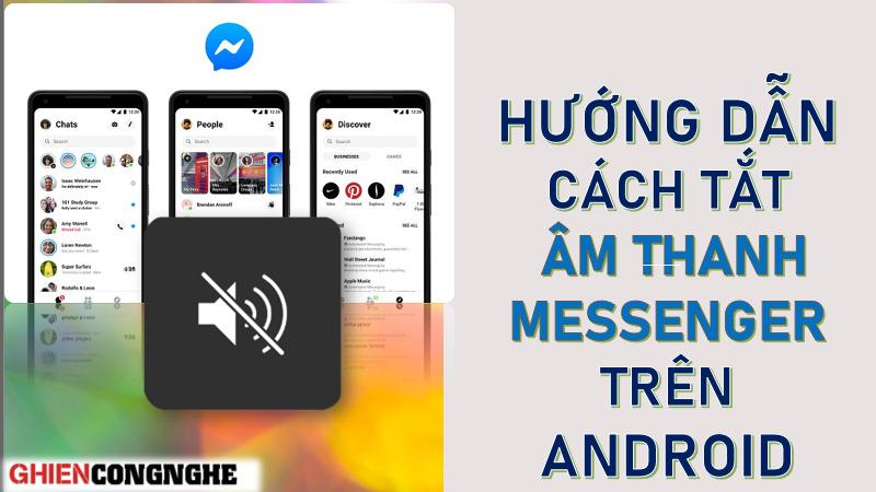 Vĩnh biệt nỗi lo bị làm phiền với cách tắt âm thanh Messenger trên Android