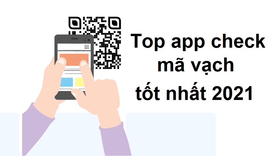 Top 6 app check mã vạch kiểm tra chính xác hàng thật hay hàng giả bạn không nên bỏ lỡ