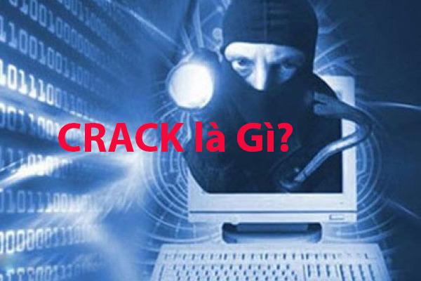 Crack là gì? Lợi ích và hạn chế của crack và liệu có nên sử dụng crack hay không?