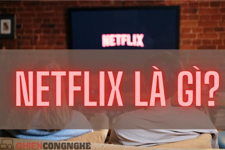 """Netflix là gì và thuật ngữ """"Netflix and chill"""" bạn có lẽ đã nghe nhiều nhưng có hiểu hết nghĩa"""