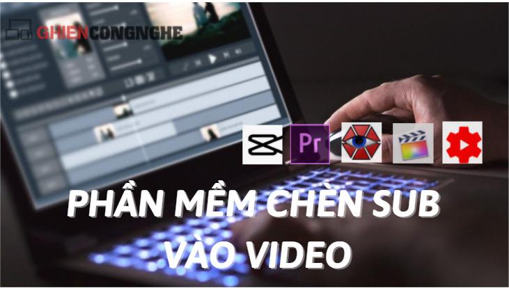 Thêm phụ đề chưa bao giờ đơn giản đến thể với các phần mềm chèn phụ đề cho video sau đây