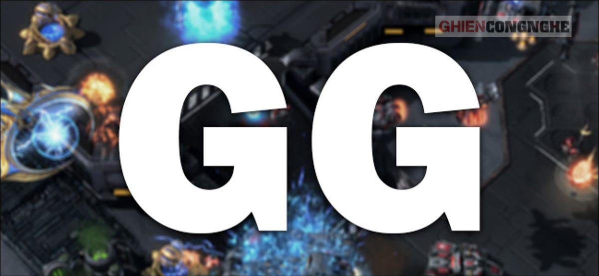 GG là gì? Cách nhận biết trẻ trâu chơi game qua dòng chat GG