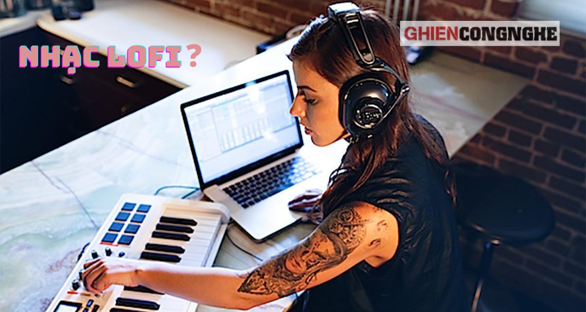 Nhạc Lofi là gì? Trend âm nhạc của giới trẻ Việt nghe năm 2021 có gì thú vị