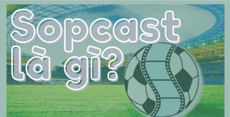 Sopcast là gì? Cách dùng Sopcast để xem bóng đá trực tuyến hoàn toàn miễn phí