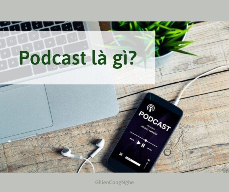 Podcast là gì? Tại sao Podcast lại thịnh hành năm 2021