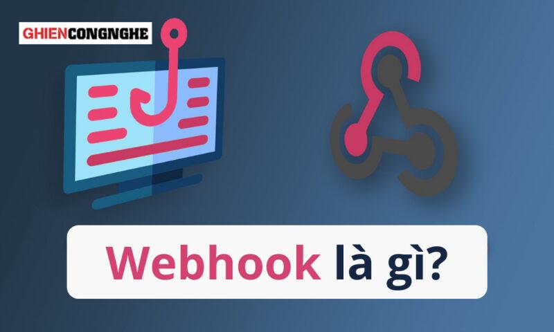 Webhook là gì? Tổng quan về Webhook và cách sử dụng