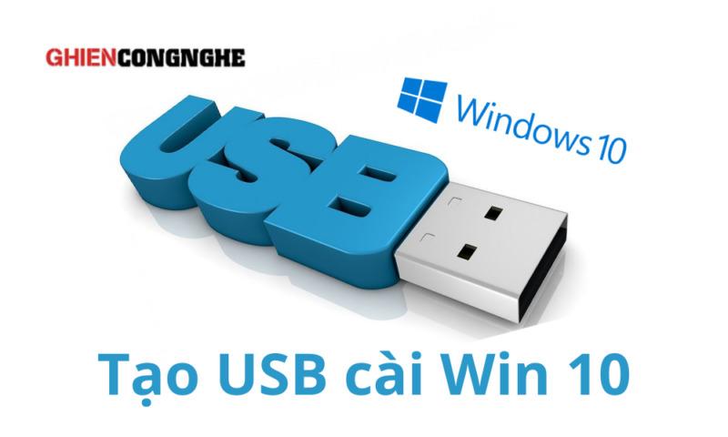 Cách tạo USB cài Win 10 cực nhanh chóng và đơn giản cho bất cứ ai
