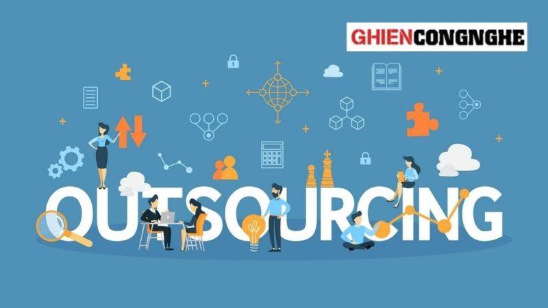 Outsourcing là gì mà ngày càng được nhiều doanh nghiệp ưa chuộng