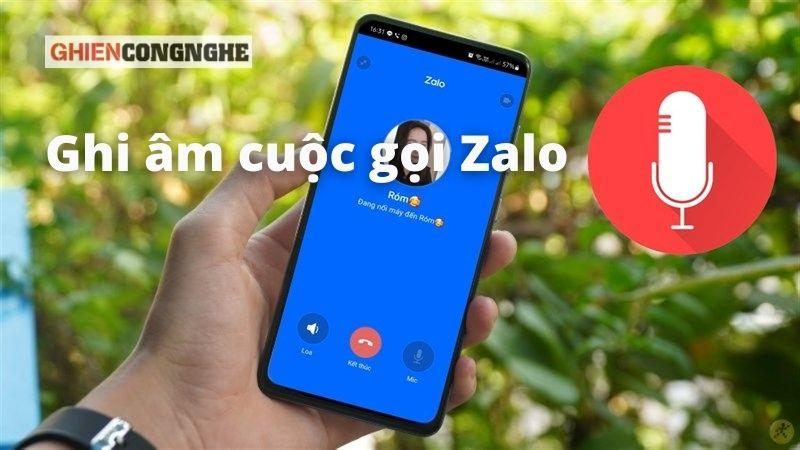 Cách ghi âm cuộc gọi Zalo với chỉ vài bước dễ dàng. Bạn đã biết chưa?