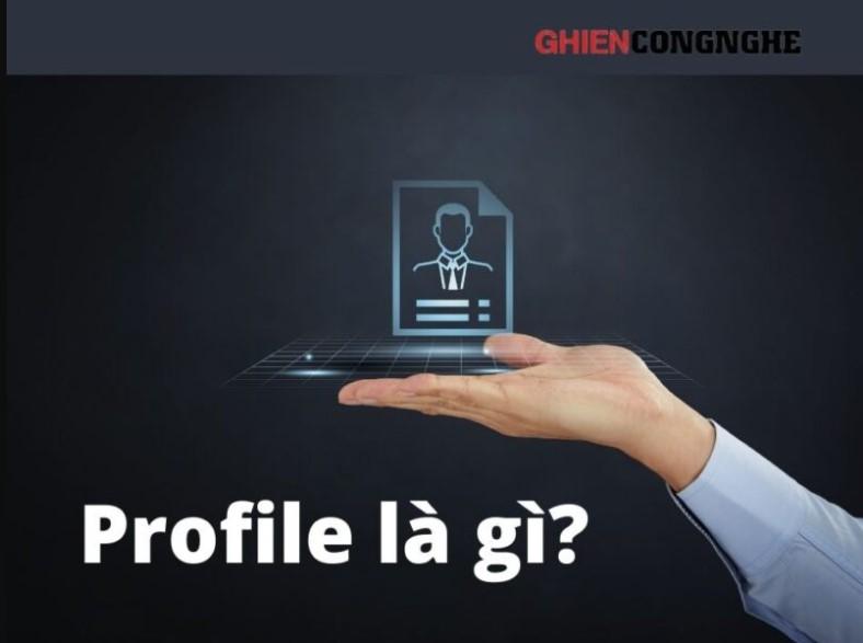 Profile là gì? Làm Profile như nào để thu hút mọi nhà tuyển dụng