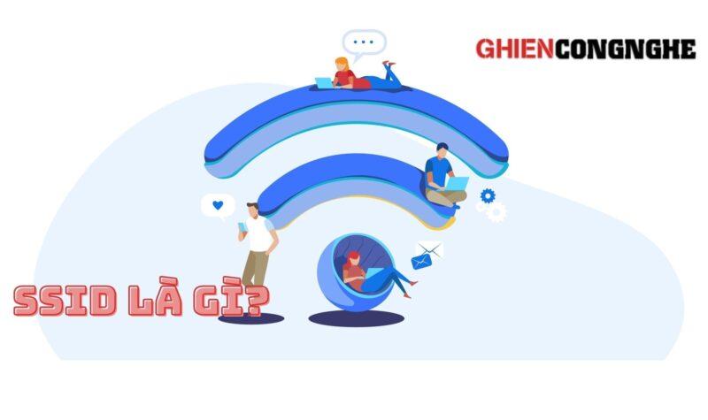 SSID là gì? Tại sao cần ẩn SSID trên WiFi nhà bạn đi