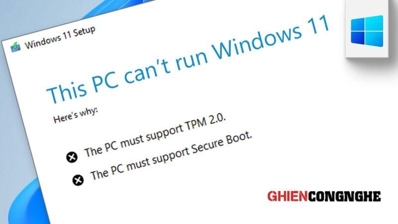 Cài Win 11 cho máy không hỗ trợ TPM 2.0 hoặc Secure Boot